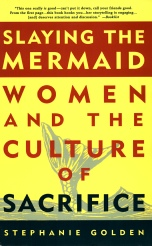 Stephanie Golden, Slaying the Mermaid: Women and the Culture of Sacrifice